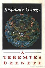 A teremtés üzenete - Kisfaludy György - Régikönyvek