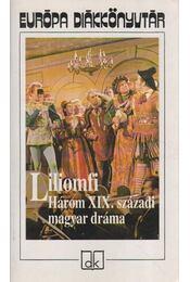 Liliomfi - Három XIX. századi magyar dráma - Kisfaludy Károly, Csiky Gergely, Szigligeti Ede - Régikönyvek