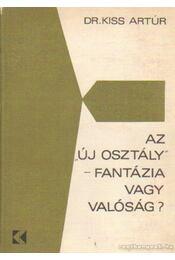 """Az """"új osztály"""" - fantázia vagy valóság - Kiss Artúr dr. - Régikönyvek"""