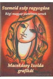 Szemeid szép ragyogása - Macskássy Izolda grafikái - Kiss Gábor - Régikönyvek