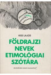 Földrajzi nevek etimológiai szótára - Kiss Lajos - Régikönyvek