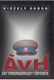 ÁVH - Egy terrorszervezet története - Kiszely Gábor - Régikönyvek