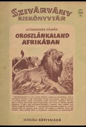 Oroszlánkaland Afrikában. - Régikönyvek