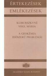 A geokémia időszerű problémái - Kliburszkyné Vogl Mária - Régikönyvek