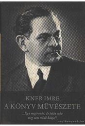 A könyv művészete - Kner Imre - Régikönyvek