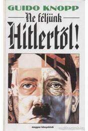 Ne féljünk Hitlertől! - Knopp, Guido - Régikönyvek