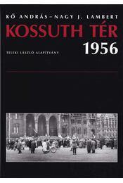 Kossuth tér 1956 - Kő András, Nagy J. Lambert - Régikönyvek