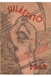 Ujjáépítő Magyarok 1945 - Kő Kálmán (szerk.) - Régikönyvek