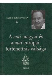 A mai magyar és a mai európai történetírás válsága - Kocsis István - Régikönyvek
