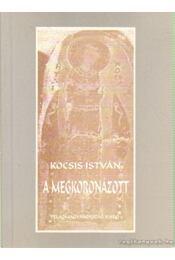 A megkoronázott (dedikált) - Kocsis István - Régikönyvek