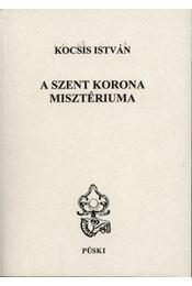 A szent korona misztériuma - Kocsis István - Régikönyvek