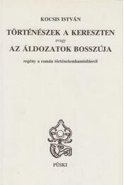 Történészek a kereszten avagy az áldozatok bosszúja - Kocsis István - Régikönyvek