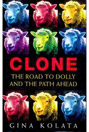 Clone, The Road to Dolly and the Path Ahead - KOLATA, GINA - Régikönyvek