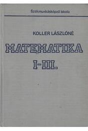 Matematika I-III. egyben - Koller Lászlóné - Régikönyvek
