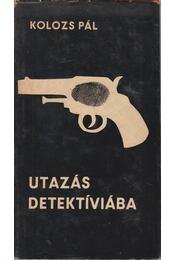 Utazás Detektíviába - Kolozs Pál - Régikönyvek