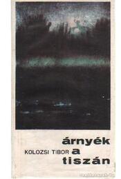 Árnyék a Tiszán - Kolozsi Tibor - Régikönyvek