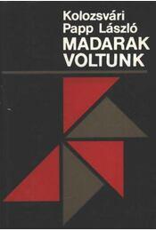 Madarak voltunk - Kolozsvári Papp László - Régikönyvek