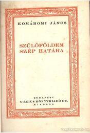 Szülőföldem szép határa - Komáromi János - Régikönyvek