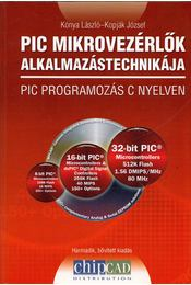 PIC mikrovezérlők alkalmazástechnikája - PIC programozás C nyelven - Kónya László, Kopják József - Régikönyvek