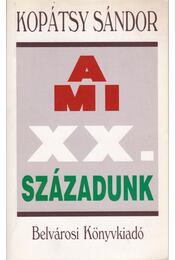 A mi XX. századunk - Kopátsy Sándor - Régikönyvek
