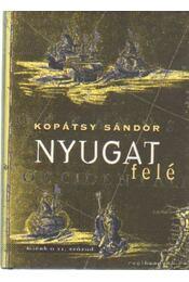 Nyugat felé - Kopátsy Sándor dr. - Régikönyvek