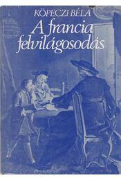 A francia felvilágosodás - Köpeczi Béla - Régikönyvek
