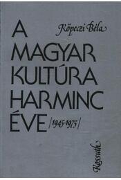 A magyar kultúra harminc éve 1945-1975 - Köpeczi Béla - Régikönyvek