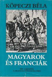 Magyarok és franciák - Köpeczi Béla - Régikönyvek