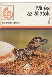 Mi és az állatok - Koroknay István - Régikönyvek