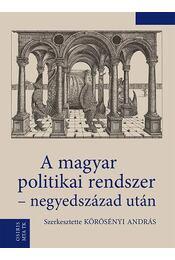A magyar politikai rendszer - negyedszázad után - Körösényi András - Régikönyvek