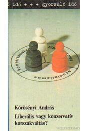 Liberális vagy konzervatív korszakváltás - Körösényi András - Régikönyvek