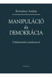 Manipuláció és demokrácia - Körösényi András - Régikönyvek