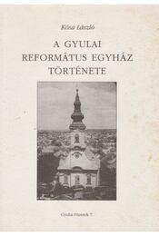 A Gyulai Református Egyház története - Kósa László - Régikönyvek