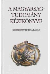 A magyarságtudomány kézikönyve - Kósa László - Régikönyvek