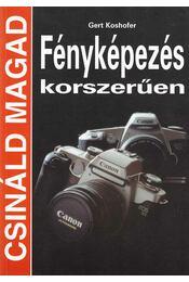 Fényképezés korszerűen - Koshofer, Gert - Régikönyvek