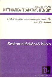 Matematika feladatgyűjtemény a villamosgép- és energiaipari szakmák tanulói részére - Kovács István - Régikönyvek