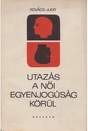 Utazás a női egyenjogúság körül - Kovács Judit - Régikönyvek