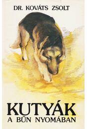 Kutyák a bűn nyomában - Kováts Zsolt dr. - Régikönyvek