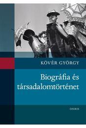 Biográfia és társadalomtörténet - Kövér György - Régikönyvek