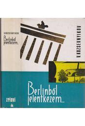 Berlinből jelentkezem - Kozsevnyikov, Vagyim - Régikönyvek