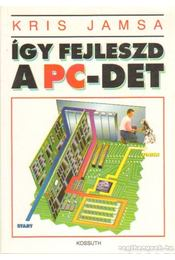 Így fejleszd  a PC- det - Kris Jamsa - Régikönyvek