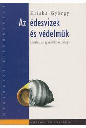 Az édesvizek és védelmük - Kriska György - Régikönyvek