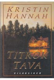 Titkok tava - Kristin Hannah - Régikönyvek