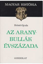 Az Aranybullák évszázada - Kristó Gyula - Régikönyvek