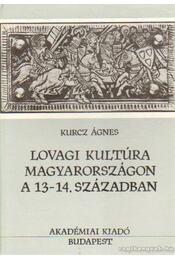 Lovagi kultúra Magyarországon a 13-14. században - Kucz Ágnes - Régikönyvek