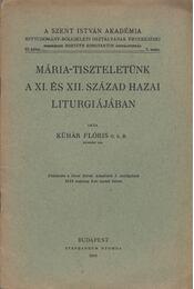 Mária-tiszteletünk a XI. és XII. század hazai liturgiájában (dedikált) - Kühár Flóris - Régikönyvek