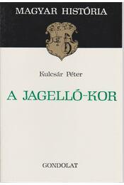 A Jagelló-kor - Kulcsár Péter - Régikönyvek