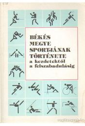 Békés megye sportjának története a kezdetektől a felszabadulásig - Kun László - Régikönyvek