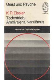 Todestrieb, Ambivalenz, Narzißmus - Kurt R. Eissler - Régikönyvek