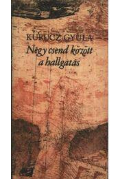 Négy csend között a hallgatás - Kurucz Gyula - Régikönyvek